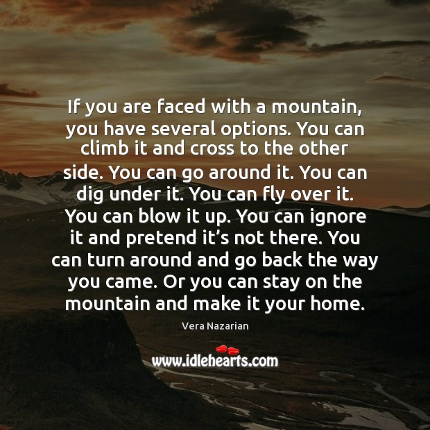 If you are faced with a mountain, you have several options. You Vera Nazarian Picture Quote