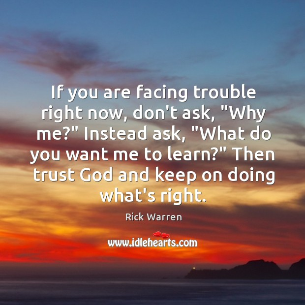 """If you are facing trouble right now, don't ask, """"Why me?"""" Instead Image"""
