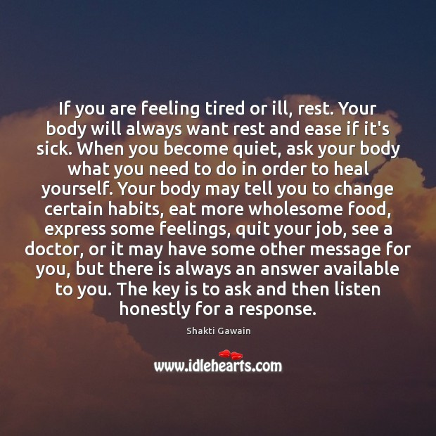 If you are feeling tired or ill, rest. Your body will always Image