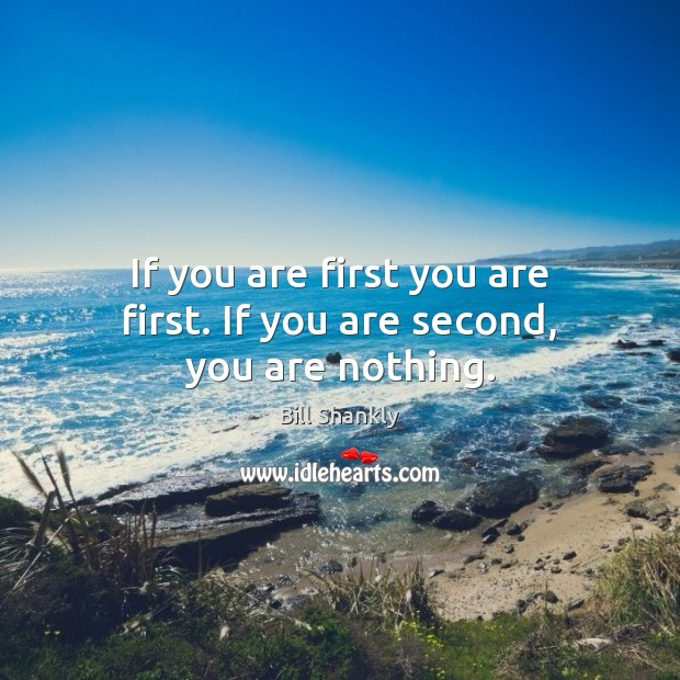 Image, If you are first you are first. If you are second, you are nothing.