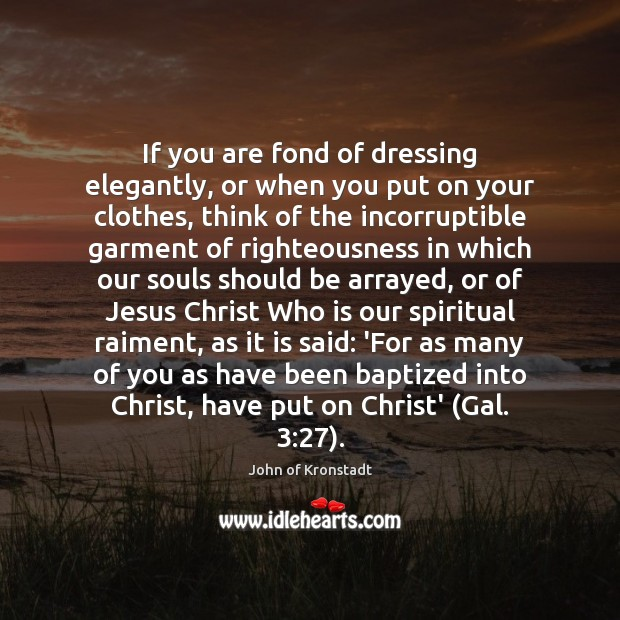 If you are fond of dressing elegantly, or when you put on John of Kronstadt Picture Quote