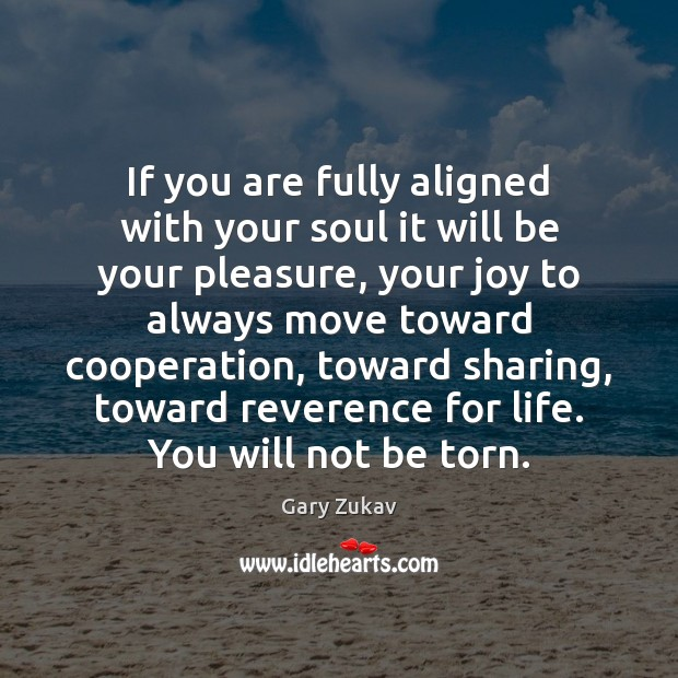 If you are fully aligned with your soul it will be your Gary Zukav Picture Quote