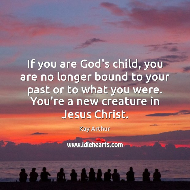 If you are God's child, you are no longer bound to your Image