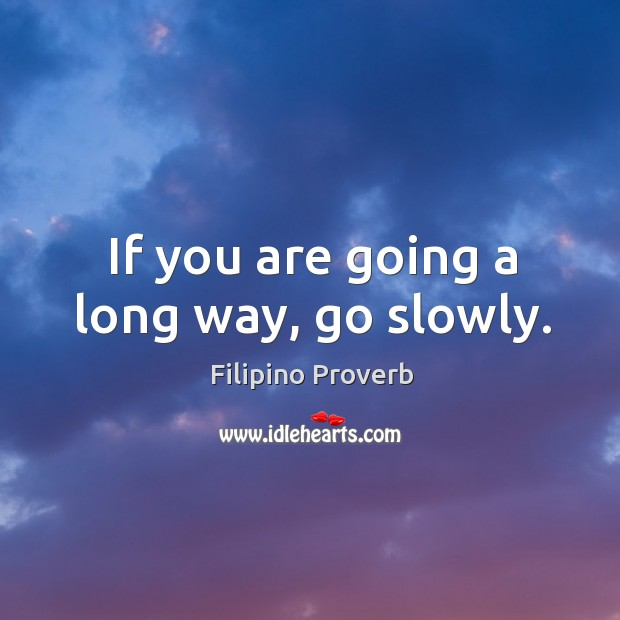 If you are going a long way, go slowly. Filipino Proverbs Image