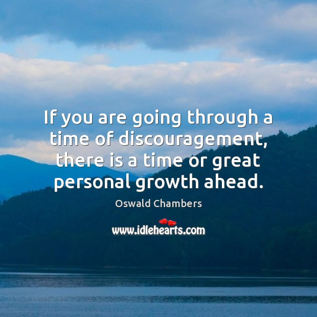 Image, If you are going through a time of discouragement, there is a