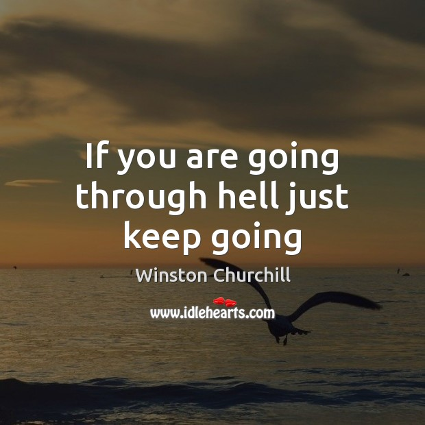 Image, If you are going through hell just keep going