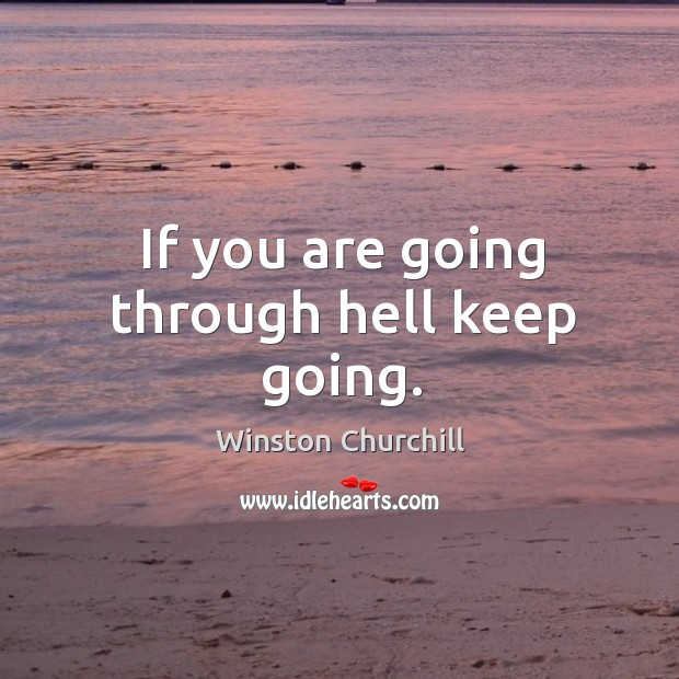 Image, If you are going through hell keep going.
