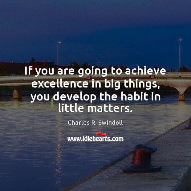 If you are going to achieve excellence in big things, you develop Charles R. Swindoll Picture Quote