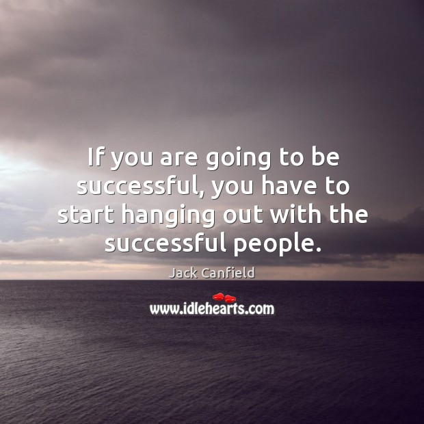 If you are going to be successful, you have to start hanging Image