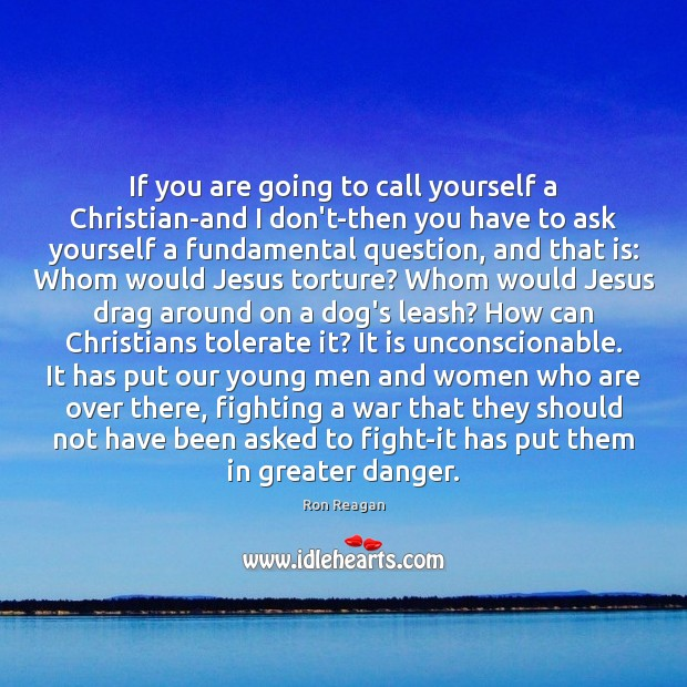 If you are going to call yourself a Christian-and I don't-then you Image