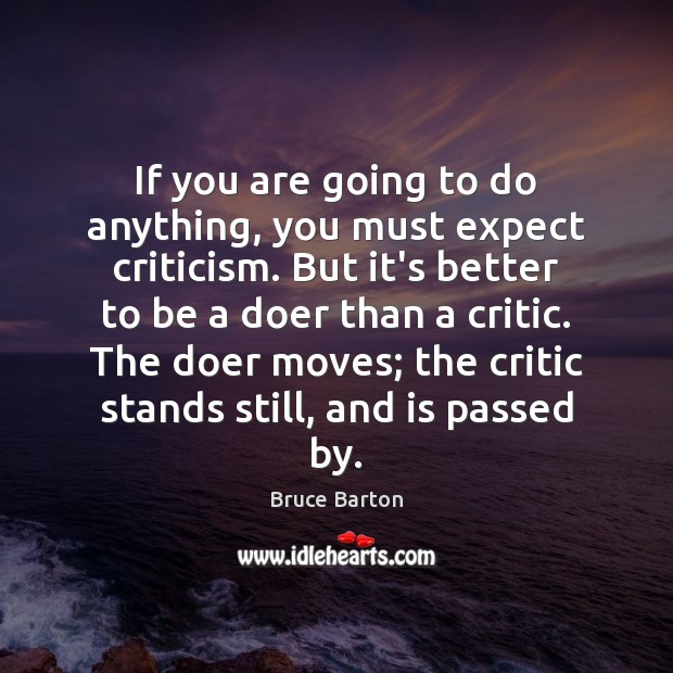 Image, If you are going to do anything, you must expect criticism. But