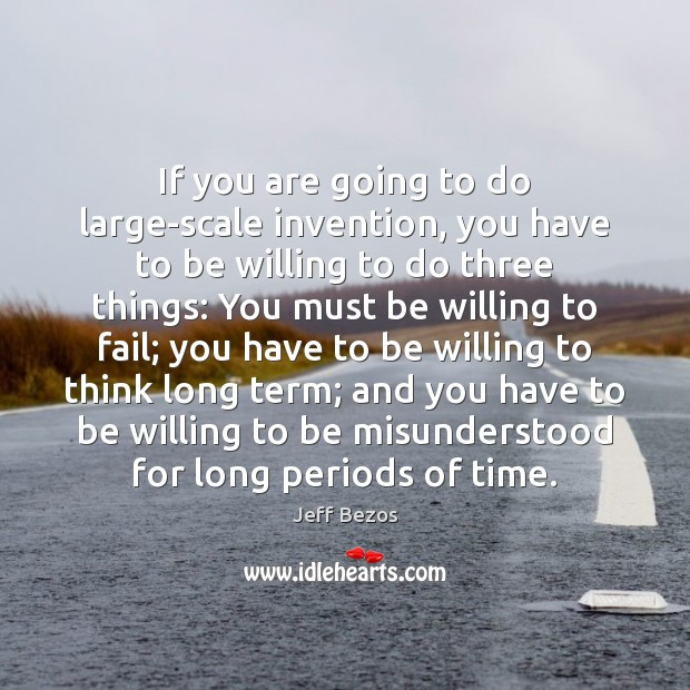 If you are going to do large-scale invention, you have to be Jeff Bezos Picture Quote
