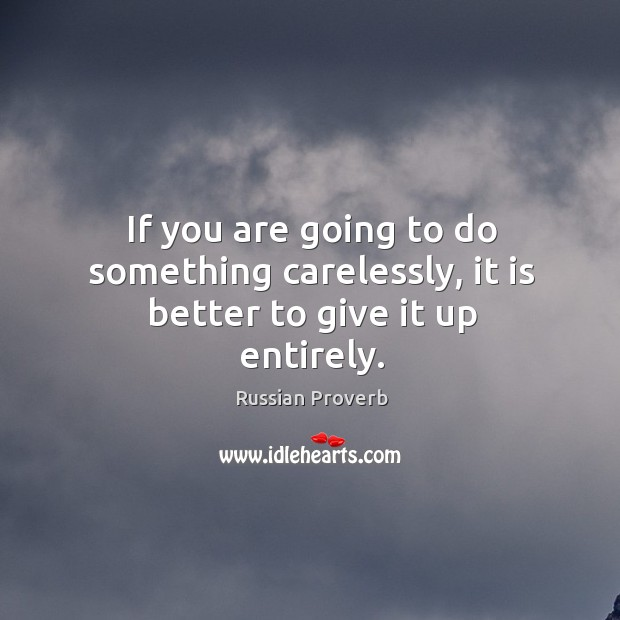 Image, If you are going to do something carelessly, it is better to give it up entirely.
