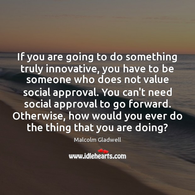 Image, If you are going to do something truly innovative, you have to