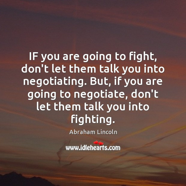 Image, IF you are going to fight, don't let them talk you into