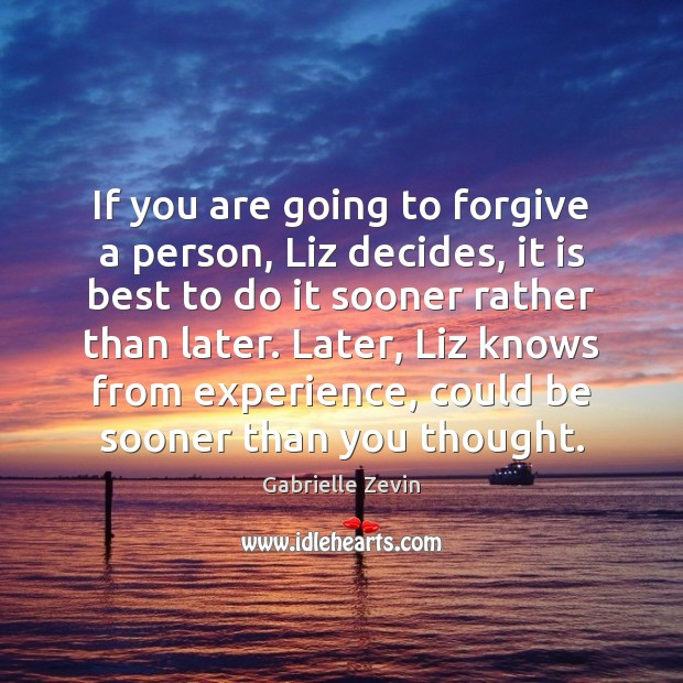 Image, If you are going to forgive a person, Liz decides, it is