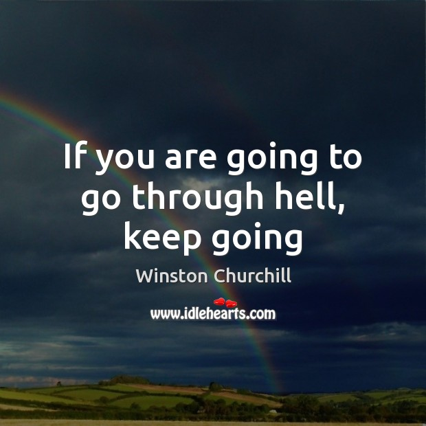 Image, If you are going to go through hell, keep going