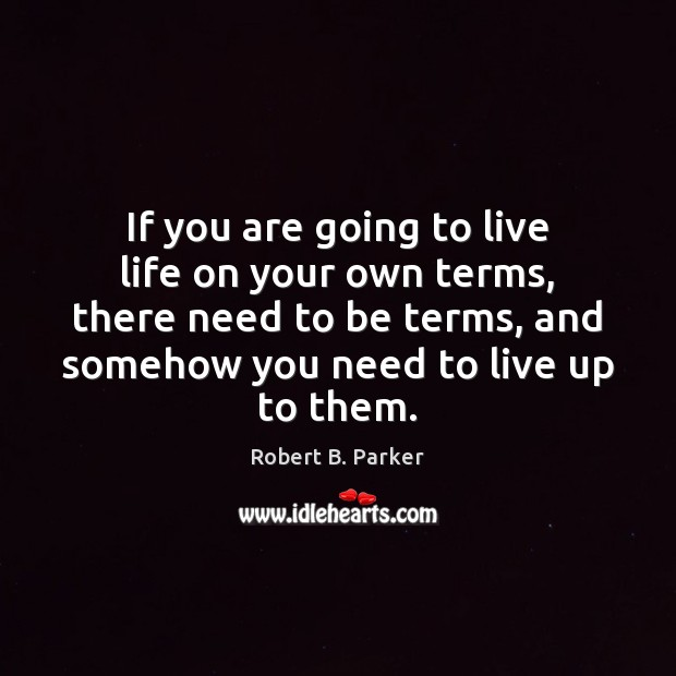 If you are going to live life on your own terms, there Image
