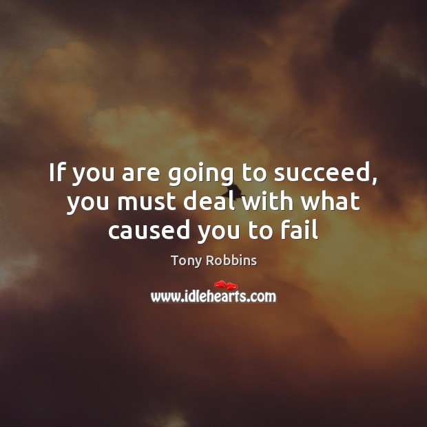 Image, If you are going to succeed, you must deal with what caused you to fail
