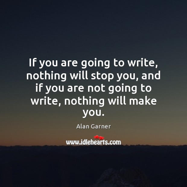 Image, If you are going to write, nothing will stop you, and if