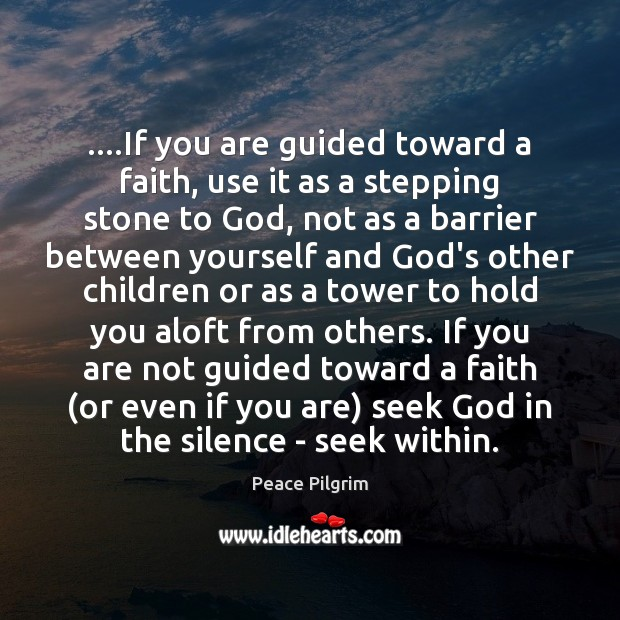 ….If you are guided toward a faith, use it as a stepping Peace Pilgrim Picture Quote