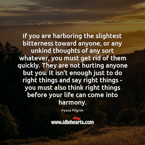 If you are harboring the slightest bitterness toward anyone, or any unkind Image