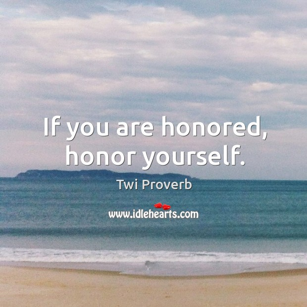 If you are honored, honor yourself. Twi Proverbs Image