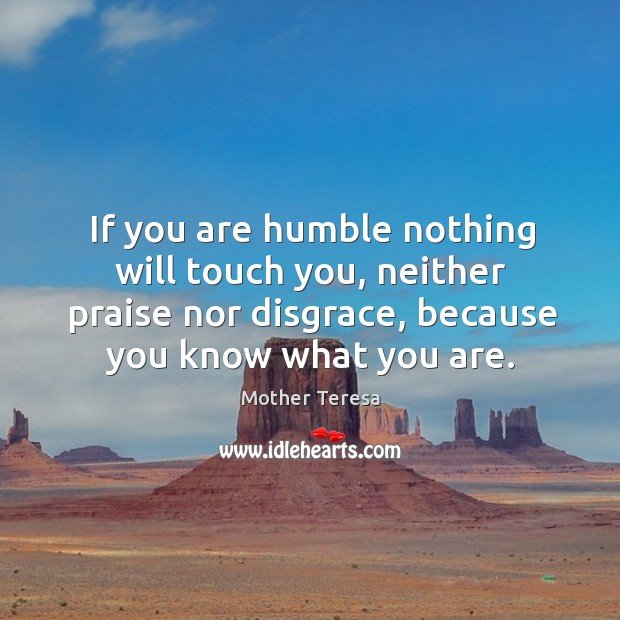 If you are humble nothing will touch you, neither praise nor disgrace, Image