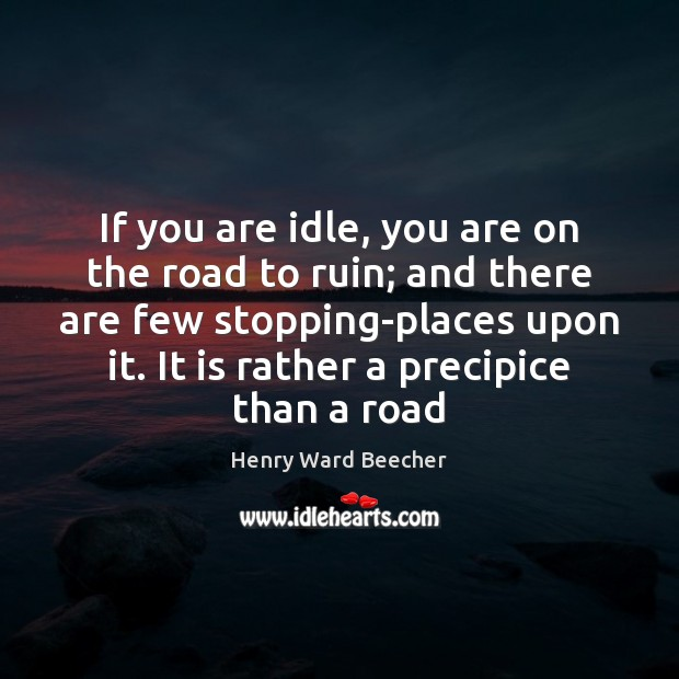 Image, If you are idle, you are on the road to ruin; and