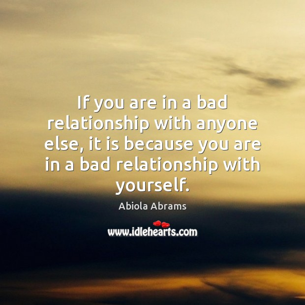 Image, If you are in a bad relationship with anyone else, it is
