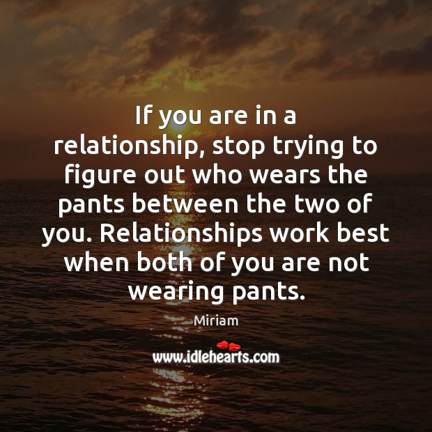 If you are in a relationship, stop trying to figure out who Image