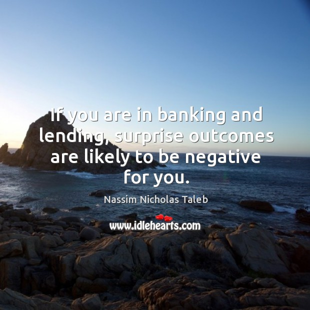 Image, If you are in banking and lending, surprise outcomes are likely to be negative for you.