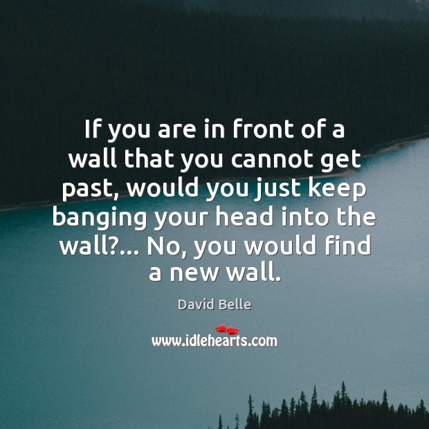 Image, If you are in front of a wall that you cannot get