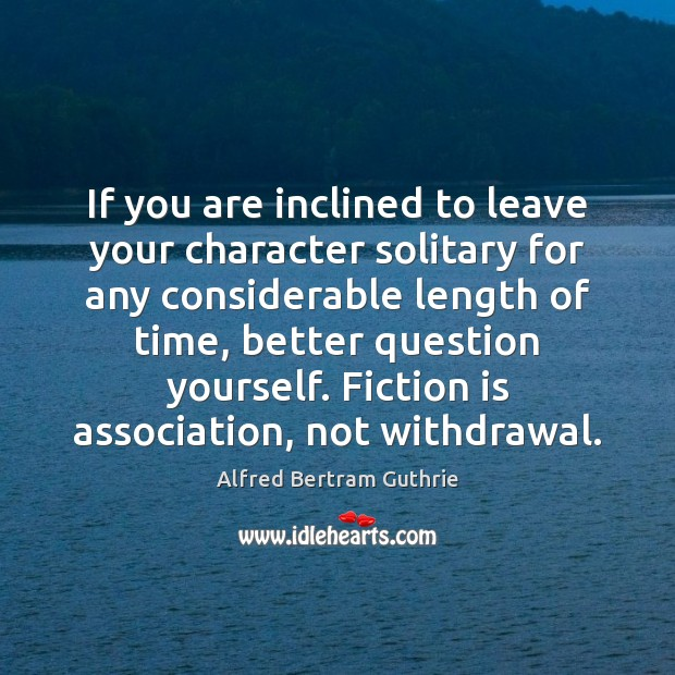 Image, If you are inclined to leave your character solitary for any considerable