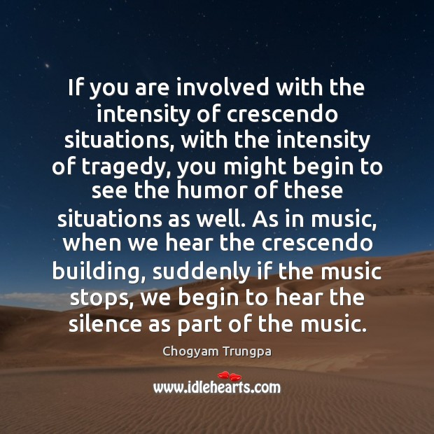 If you are involved with the intensity of crescendo situations, with the Image