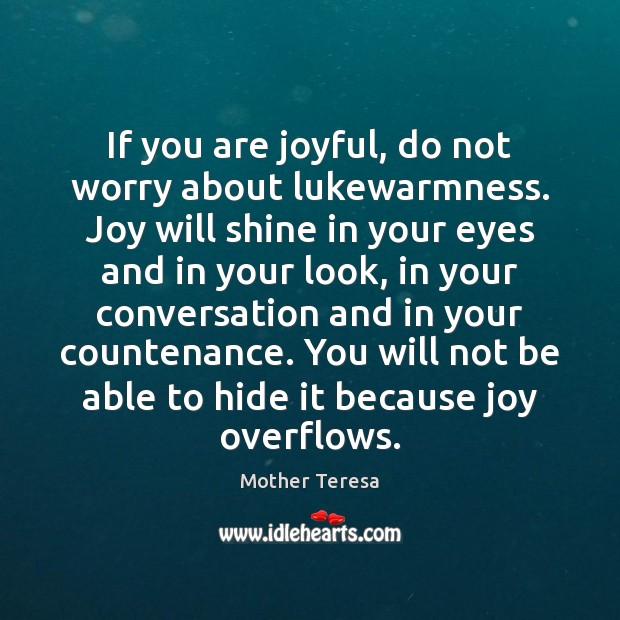 If you are joyful, do not worry about lukewarmness. Joy will shine Image