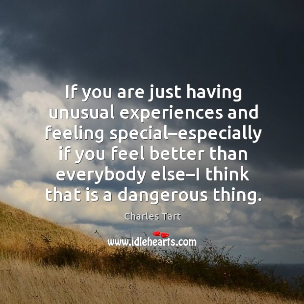 Charles Tart Picture Quote image saying: If you are just having unusual experiences and feeling special–especially if