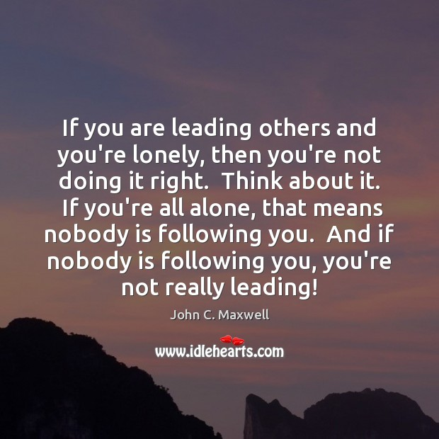 Image, If you are leading others and you're lonely, then you're not doing