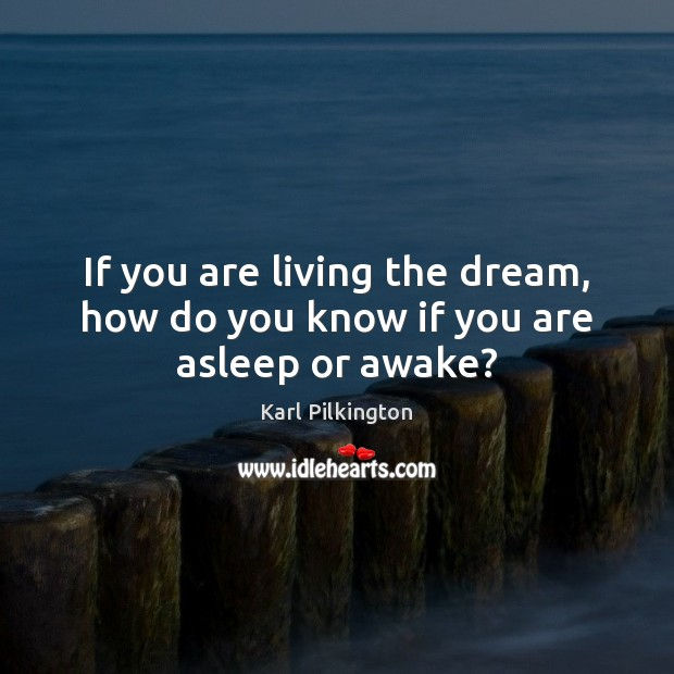 If you are living the dream, how do you know if you are asleep or awake? Image