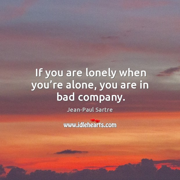 If you are lonely when you're alone, you are in bad company. Image