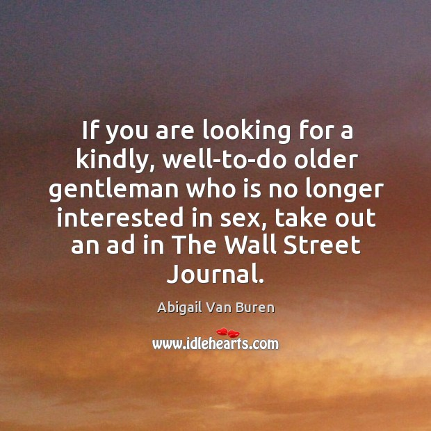If you are looking for a kindly, well-to-do older gentleman who is Image