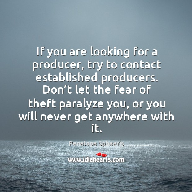 If you are looking for a producer, try to contact established producers. Penelope Spheeris Picture Quote