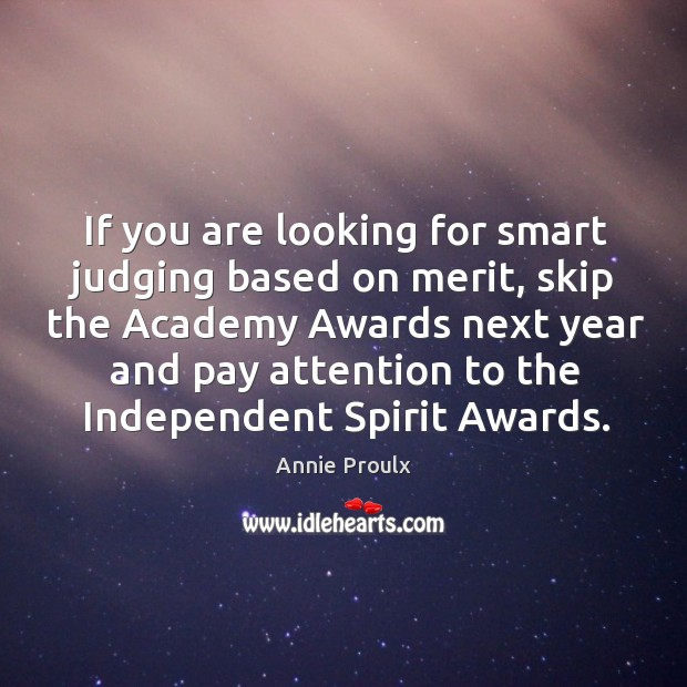 If you are looking for smart judging based on merit, skip the academy awards next year and pay attention Image