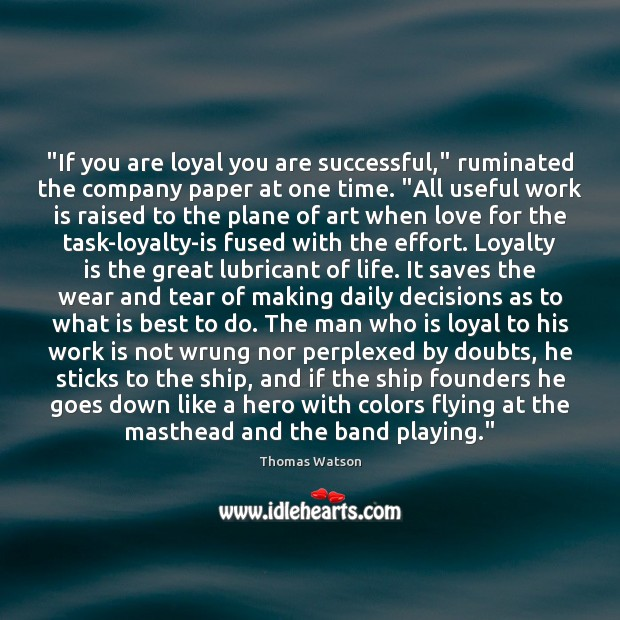 """""""If you are loyal you are successful,"""" ruminated the company paper at Loyalty Quotes Image"""