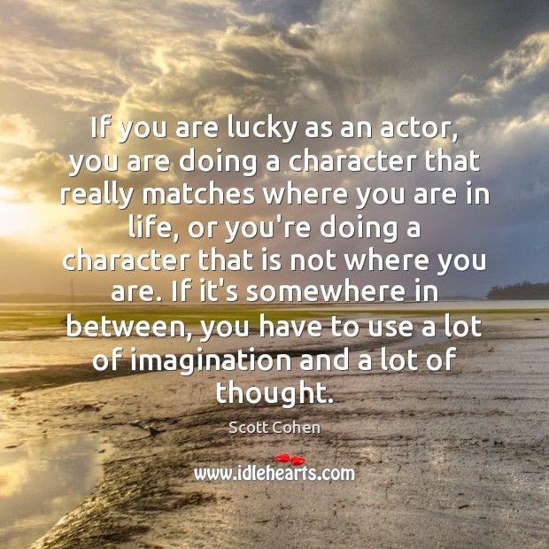 If you are lucky as an actor, you are doing a character Image