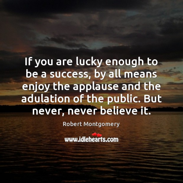 Image, If you are lucky enough to be a success, by all means