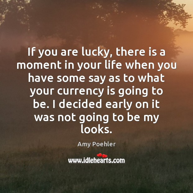 Image, If you are lucky, there is a moment in your life when