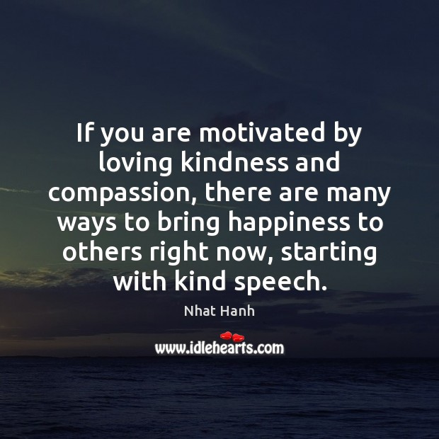 If you are motivated by loving kindness and compassion, there are many Image