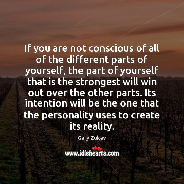 If you are not conscious of all of the different parts of Gary Zukav Picture Quote