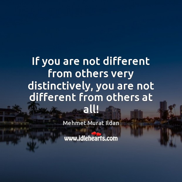 Image, If you are not different from others very distinctively, you are not